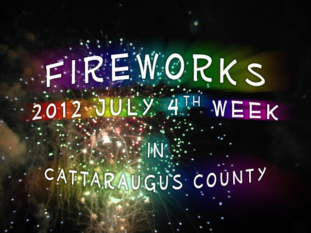 Fireworks for 2012 July 4th Week in Cattaraugus County